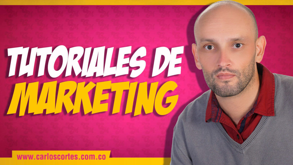 Tutoriales de marketing Carlos Cortés