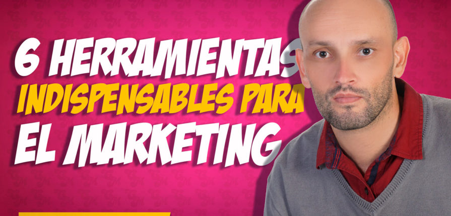 6 herramientas indispensables para el marketing digital